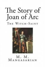 The Story of Joan of Arc: The Witch?saint by M M Mangasarian