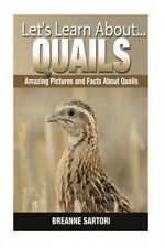 Quails: Amazing Pictures and Facts about Quails by Breanne Sartori