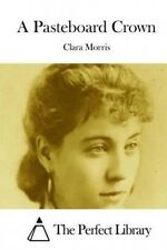 A Pasteboard Crown by Clara Morris