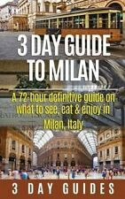 3 Day Guide to Milan: A 72-Hour Definitive Guide on What to See, Eat and Enjoy i