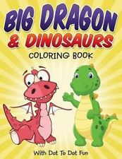 Big Dragon & Dinosaurs Coloring Book  : With Dot to Dot Fun by Bowe Packer