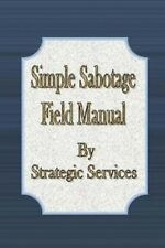 Simple Sabotage Field Manual by Strategic Services