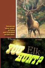 Where Do You Hunt Elk?: Find Elk in Colorado by Ed French