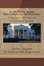 Ex-IRS Insider Reveals: How to Slash Your IRS Back Taxes!: A Guide to IRS' Offer