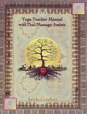 Yoga Teacher Manual with Thai Massage Assists: Thai Massage Is Rooted in Yoga an