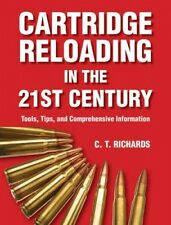 Cartridge Reloading in the Twenty-First Century: Tools, Tips, and Comprehensive