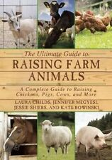 The Ultimate Guide to Raising Farm Animals: A Complete Guide to Raising Chickens