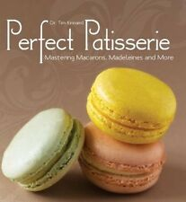 Perfect Patisserie: Mastering Macarons, Madeleines and More by Dr Tim Kinnaird