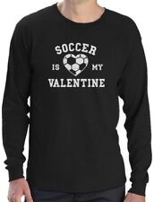 Soccer Is My Valentine - Valentine's Day Gift for Soccer Fan Long Sleeve T-Shirt