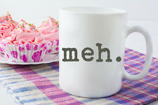 Coffee Mug, Funny Coffee Mug, Mug, Funny Mug, Coffee Cup, Funny Mugs Meh Coffee