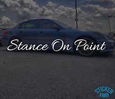 """Stance On Point 9"""" or 11"""" Vinyl Decal Sticker Car Auto JDM Euro Illest KDM"""