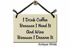 I Drink Coffee Because I Need It And Wine Because I Deserve It - Sign