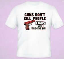 Guns Don't Kill People Dads With Daughters Do Funny T-Shirt White Black S-5XL