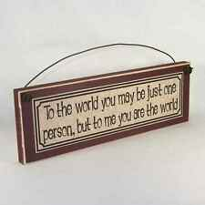 To The World You May Be Just One Person, But To Me You Are The World Sign plaque