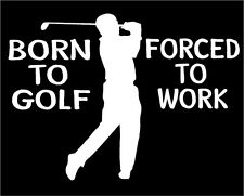 Born to Golf Forced to Work Decal with Golfer car truck vinyl sticker graphic