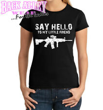 Say Hello to My Little Friend Ladies Junior Fit SHIRT S-3XL AR-15 NRA Supporter