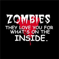 Zombies Love You For What's On The... - T-Shirt -  Small Through 2 XL * Funny *
