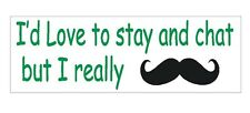 Stop & Chat Mustache FUNNY Bumper Sticker or Helmet Sticker MADE IN THE USA D287