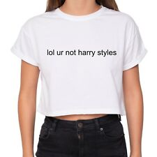 * Lol Ur Not Harry Styles CROP TOP T-shirt TUMBLR One Direction D Zayn Malik *