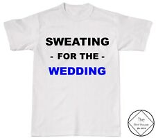 Sweating For The Wedding #2 T Shirt Top Tee Fitness Workout Hen Stag Do Gym Mens