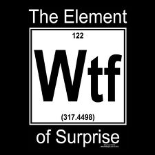 New T-Shirt Element of Surprise WTF Funny Texting Chemistry OffWorld Designs