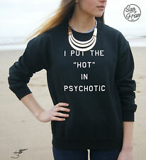 I Put The Hot In Psychotic Jumper Sweater Top Tumblr Fangirl Fashion Gift Fresh