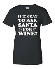 Women's Is It Ok To Ask Santa For Wine?  Graphic T-Shirt- Funny Christmas TShirt