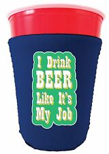 I Drink Beer Like It's My Job Funny Solo Cup Koozie/Coolie.