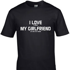 I LOVE IT WHEN MY GIRLFRIEND LETS ME PLAY POKER funny t shirts