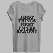 First thing first i'm the realest tshirt for women funny fashion hipster tumblr
