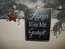 Wood Prim Sign ALWAYS KISS ME GOODNIGHT New Handmade Rustic Country Home Decor