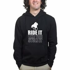 Ride It Like You Stole It Horse Riding Equestrian Races Sweatshirt Hoodie