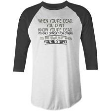 When Youre Dead You Dont Know Youre Dead Its Only Difficut For Others Raglan T-s