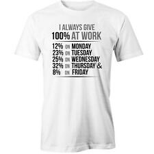 I Always Give 100 At Work T-Shirt Funny Lazy Procastination Tee New