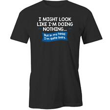 I Might Look Like Im Doing Nothing But In My Head Im Quite Busy T-Shirt Funny Te