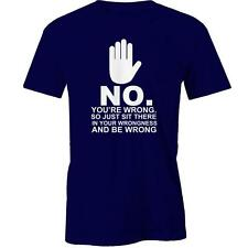 No. You'Re Wrong. So Just Sit There In Your Wrongness And Be Wrong T-Shirt Tee N