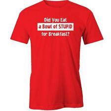 Did You Have A Bowl Of Stupid For Breakfast T-Shirt Funny Rude Offensive Naughty