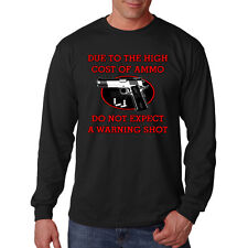 Due To The High Cost Of Ammo Due Not Expect Warning Shot Long Sleeve T-Shirt Tee