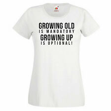 Women's Graphic T-shirt - Growing Old is Mandatory Growing Up is Optional