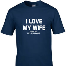 I LOVE MY WIFE WHEN SHE LETS ME GO BMXING  funny t shirts