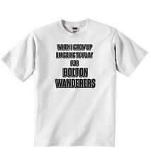When I Grow Up Im Going to Play for Bolton Wanderers - Baby T-shirt Tees