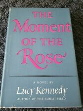 THE MOMENT OF THE ROSE BY LUCY KENNEDY HAND COVER WITH DUST JACKET COPYRIGHT1954