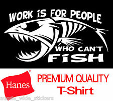Funny WORK FISH Marine Fishing Boat Wear T Shirt Mens 100% Cotton HANES Brand