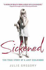 Sickened: True Story of a Lost Childhood by Julie Gregory (Hardback, 2004)