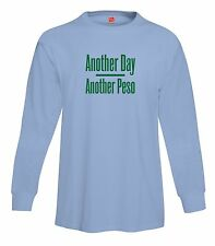 Another Day Another Peso Long Sleeve T-Shirt Tagless Mexican Dollar Tee FREE S&H
