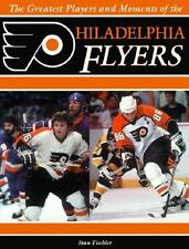 The Greatest Players and Moments of the Philadelphia Flyers Fischler, Stan Hard