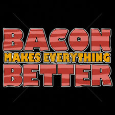 Bacon Makes Everything Better Breakfast Lovers Funny T-Shirt Tee