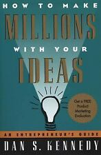 How to Make Millions with Your Ideas: An Entrepreneur's Guide, Kennedy, Dan S.,
