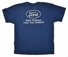 """Official FORD Licensed Blue """"Built Without Your Tax Dollars!"""" ON SALE!"""