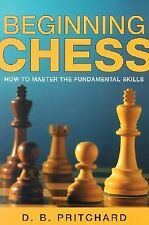 Beginning Chess : How to Master the Fundamental Skills by D. Brine Pritchard...